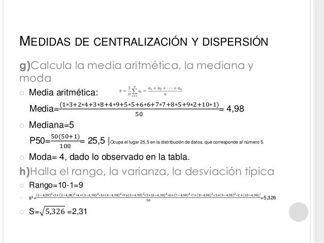 MEDIDAS DE CENTRALIZACIÓN Y DISPERSIÓN g)Calcula la media aritmética, la mediana y moda  Media aritmética: Media= (1∗3+2∗...