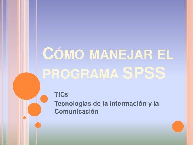 CÓMO MANEJAR EL PROGRAMA SPSS TICs Tecnologías de la Información y la Comunicación