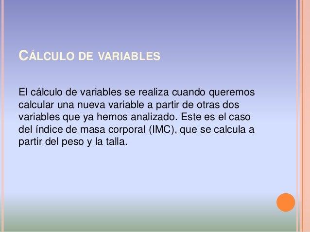 CÁLCULO DE VARIABLES El cálculo de variables se realiza cuando queremos calcular una nueva variable a partir de otras dos ...