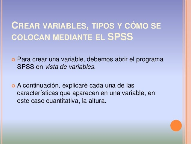 CREAR VARIABLES, TIPOS Y CÓMO SE COLOCAN MEDIANTE EL SPSS  Para crear una variable, debemos abrir el programa SPSS en vis...