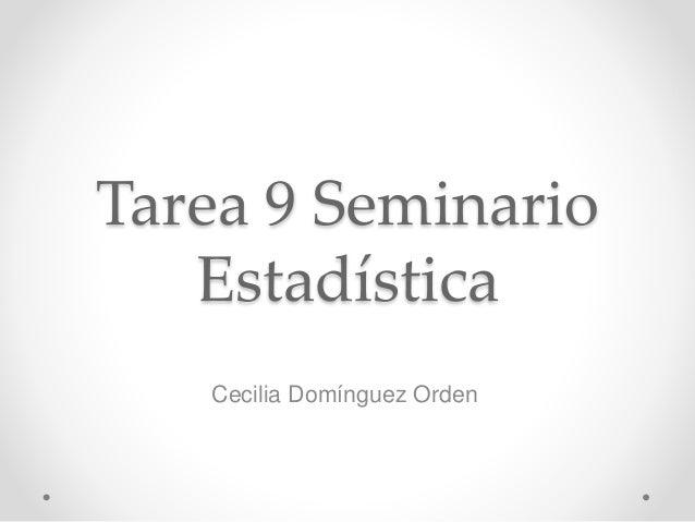 Tarea 9 Seminario Estadística Cecilia Domínguez Orden