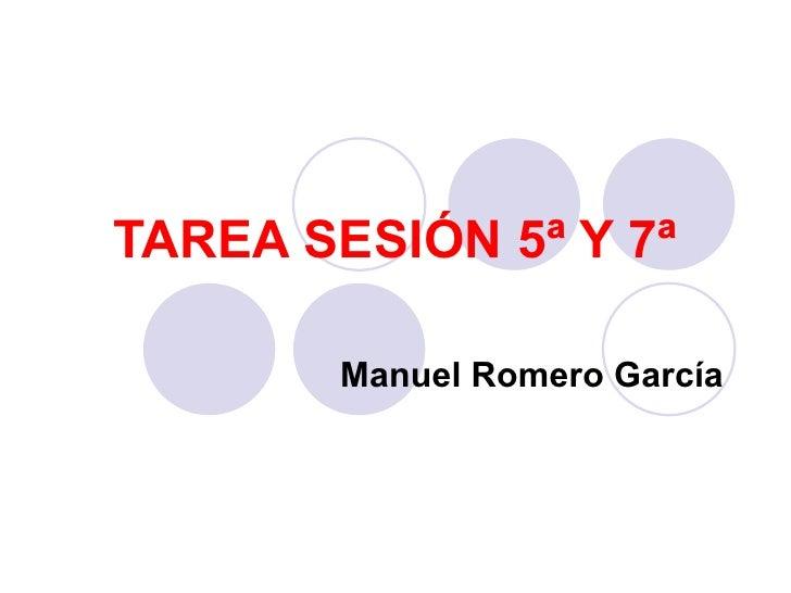 TAREA SESIÓN 5ª Y 7ª Manuel Romero García