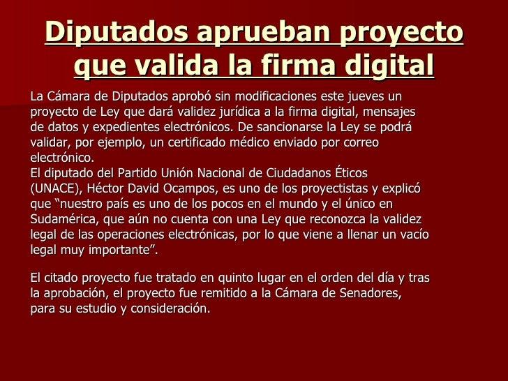 Diputados aprueban proyecto que valida la firma digital <ul><li>La Cámara de Diputados aprobó sin modificaciones este juev...