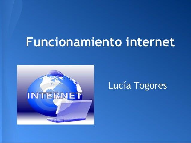 Funcionamiento internet            Lucía Togores
