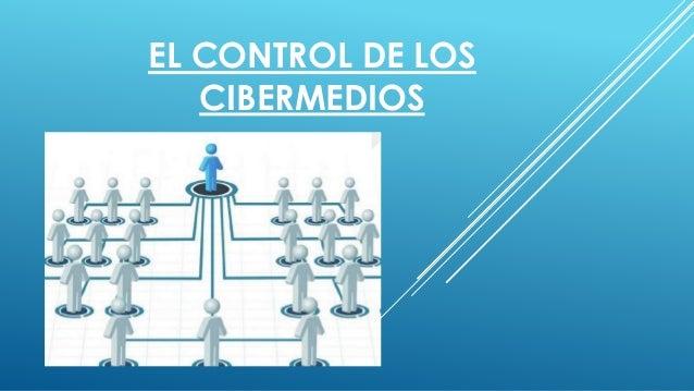 EL CONTROL DE LOS CIBERMEDIOS
