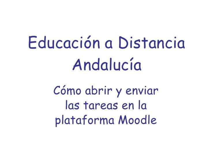 Educación a Distancia Andalucía Cómo abrir y enviar las tareas en la plataforma Moodle