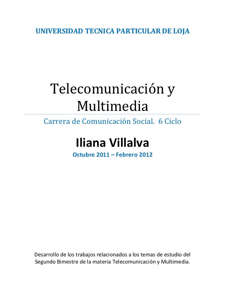 UNIVERSIDAD TECNICA PARTICULAR DE LOJA      Telecomunicación y          Multimedia   Carrera de Comunicación Social. 6 Cic...
