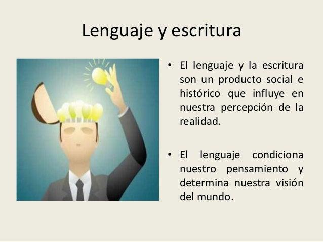 Lenguaje y escritura • El lenguaje y la escritura son un producto social e histórico que influye en nuestra percepción de ...