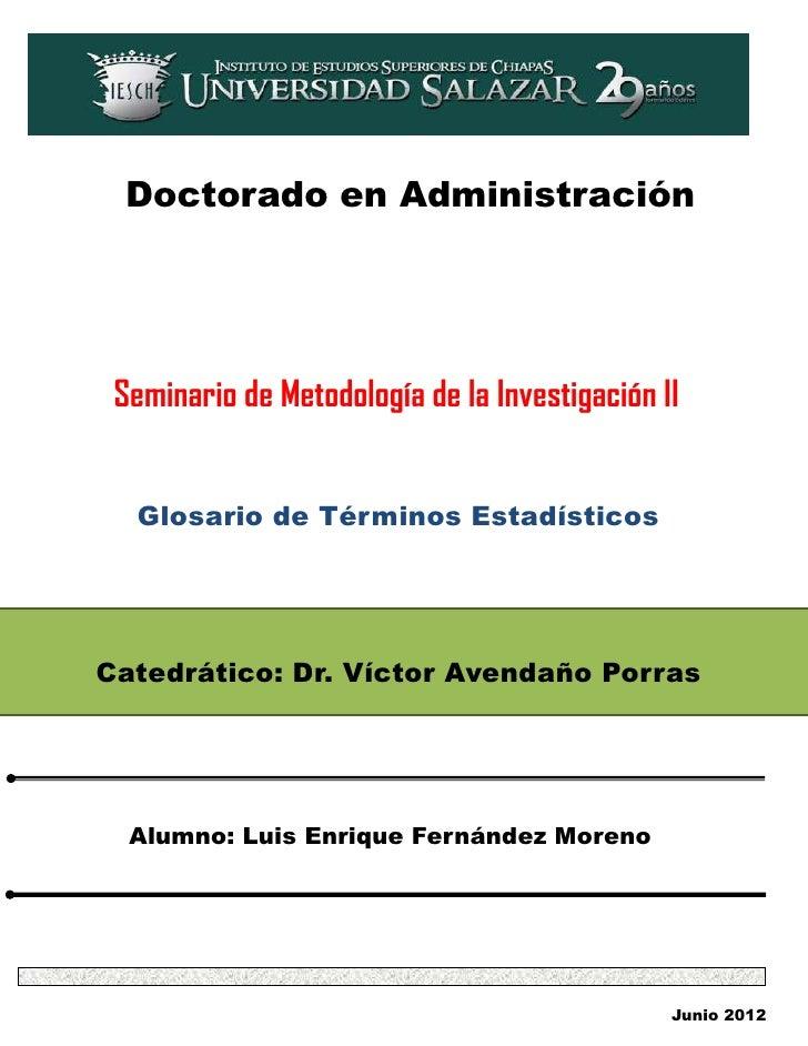 Doctorado en Administración Seminario de Metodología de la Investigación II  Glosario de Términos EstadísticosCatedrático:...