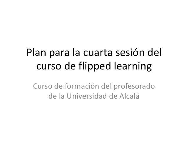 Tareas y plan para la cuarta sesión curso de flipped learningpara env…