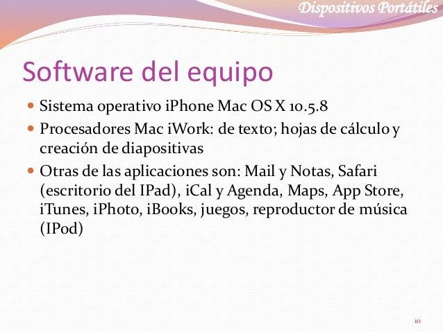 Dispositivos Portátiles Software del equipo  Sistema operativo iPhone Mac OS X 10.5.8  Procesadores Mac iWork: de texto;...