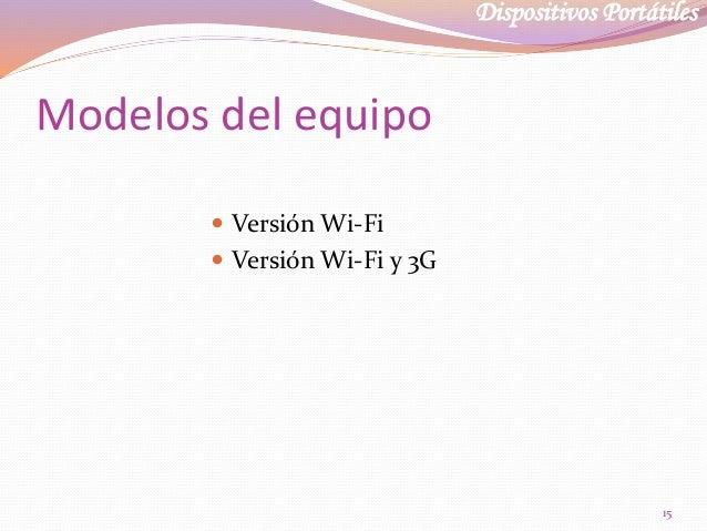 Dispositivos Portátiles Modelos del equipo  Versión Wi-Fi  Versión Wi-Fi y 3G 15