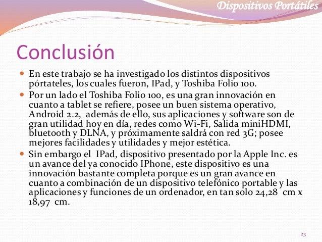 Dispositivos Portátiles Conclusión  En este trabajo se ha investigado los distintos dispositivos pórtateles, los cuales f...
