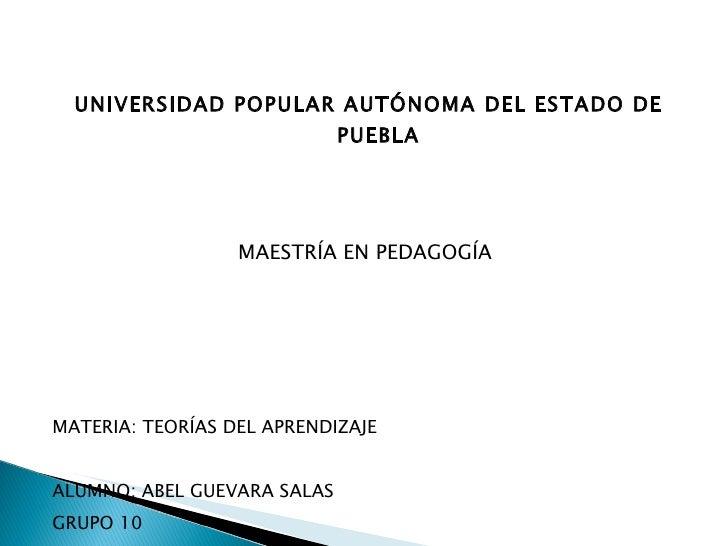 <ul><li>UNIVERSIDAD POPULAR AUTÓNOMA DEL ESTADO DE PUEBLA </li></ul><ul><li>MAESTRÍA EN PEDAGOGÍA  </li></ul><ul><li>MATER...