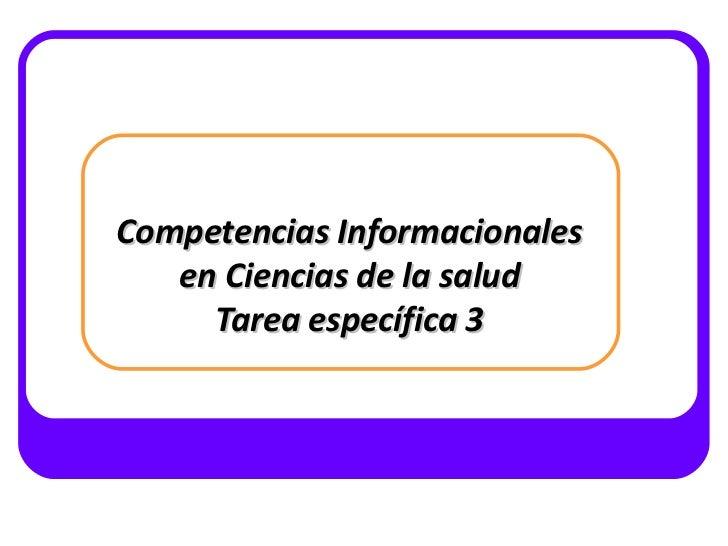 <ul>Competencias Informacionales en Ciencias de la salud Tarea específica 3 </ul>