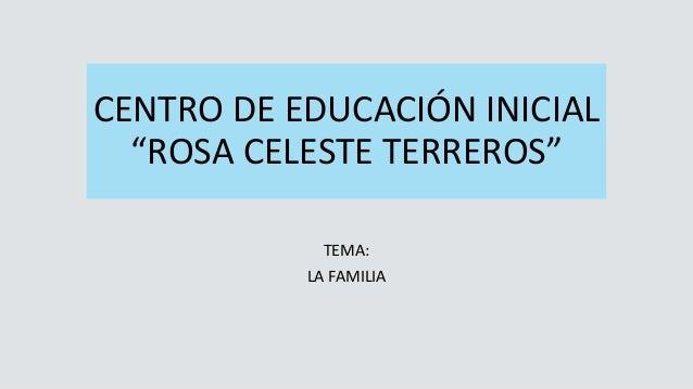 """CENTRO DE EDUCACIÓN INICIAL """"ROSA CELESTE TERREROS"""" TEMA: LA FAMILIA"""