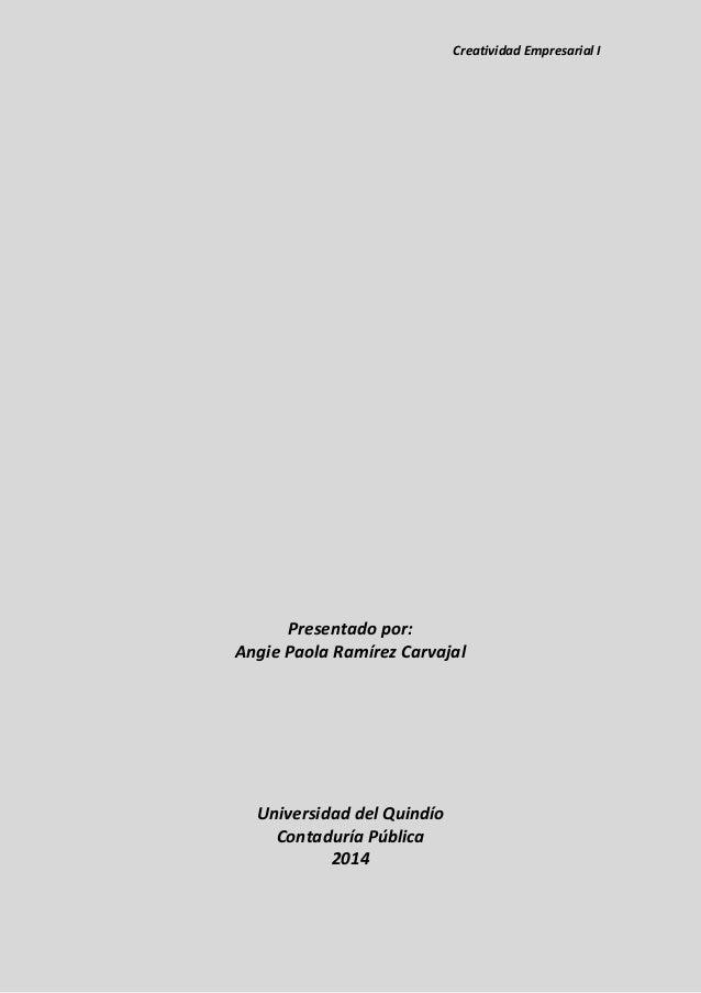Creatividad Empresarial I  Presentado por:  Angie Paola Ramírez Carvajal  Universidad del Quindío  Contaduría Pública  201...