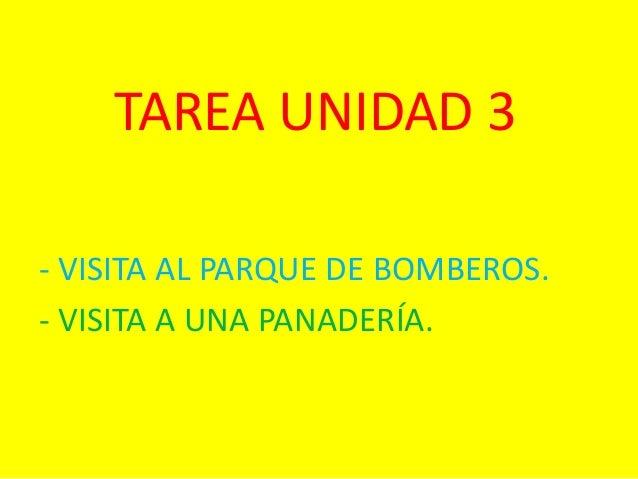 TAREA UNIDAD 3- VISITA AL PARQUE DE BOMBEROS.- VISITA A UNA PANADERÍA.