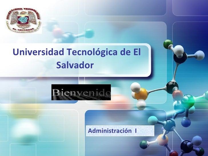 Universidad  Tecnológica  de El Salvador   Administración  I