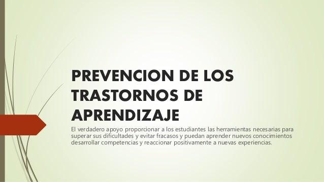 PREVENCION DE LOS TRASTORNOS DE APRENDIZAJE El verdadero apoyo proporcionar a los estudiantes las herramientas necesarias ...