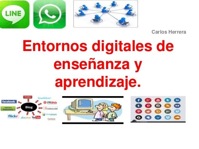 Entornos digitales de enseñanza y aprendizaje. Carlos Herrera