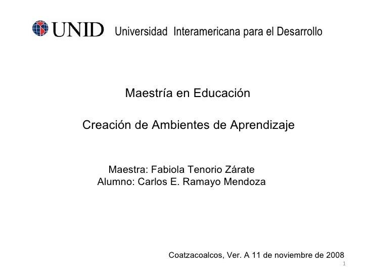 <ul><ul><li>Creación de Ambientes de Aprendizaje </li></ul></ul>Universidad  Interamericana para el Desarrollo  Maestra: F...