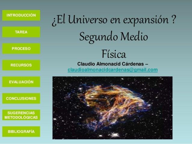 INTRODUCCIÓN TAREA PROCESO RECURSOS EVALUACIÓN CONCLUSIONES BIBLIOGRAFÍA SUGERENCIAS METODOLÓGICAS ¿El Universo en expansi...