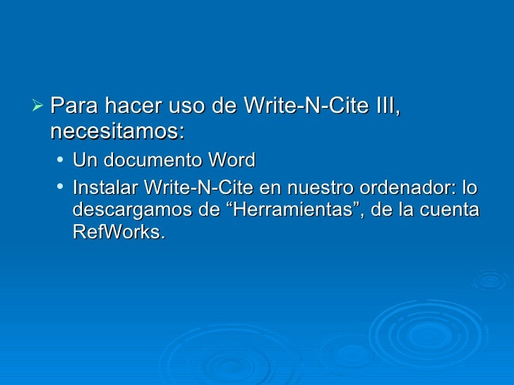 write n cite Write-n-cite allows you to cite references from your refworks account while you are writing a paper there are many bibliography styles available through write-n-cite, that you can choose from to format your bibligoraphy, in-text citations, and footnotes.