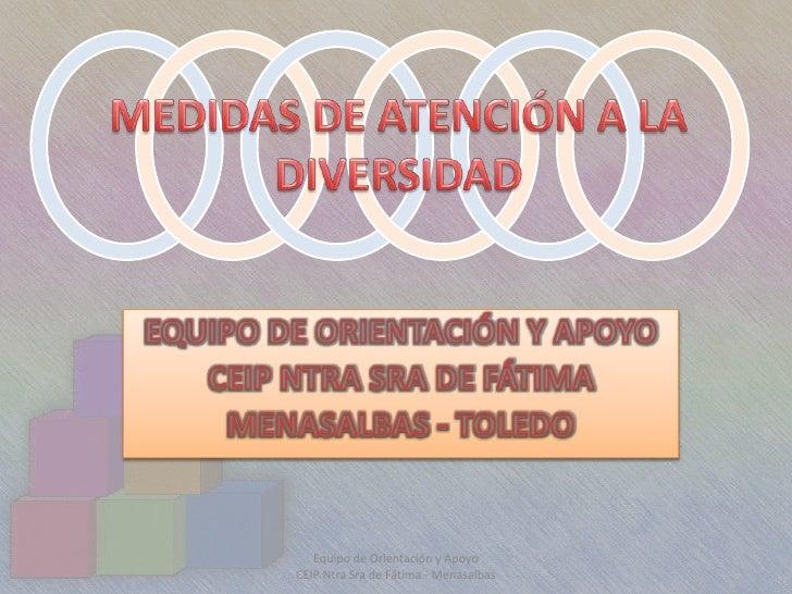 MEDIDAS DE ATENCIÓN A LA DIVERSIDAD<br />EQUIPO DE ORIENTACIÓN Y APOYO<br />CEIP NTRA SRA DE FÁTIMA<br />MENASALBAS - TOLE...