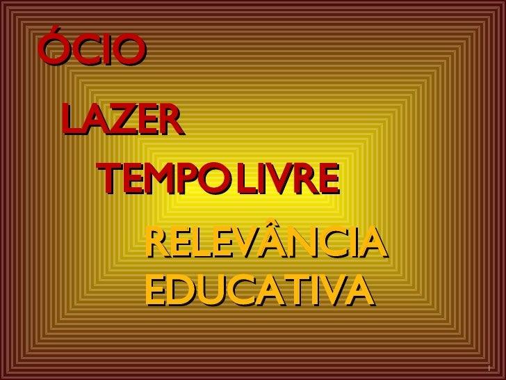 ÓCIO   LAZER TEMPO   LIVRE   RELEVÂNCIA   EDUCATIVA