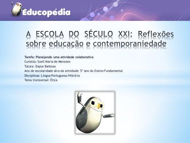 Tarefa: Planejando uma atividade colaborativa Cursista: Sueli Maria de Menezes Tutora: Dayse Barbosa Ano de escolaridade a...