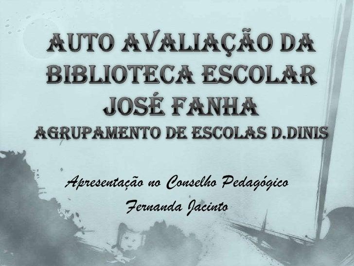 AUTO AVALIAÇÃO da BIBLIOTECA ESCOLAR José fanhaAGRUPAMENTO DE ESCOLAS D.DINIS<br />Apresentação no Conselho Pedagógico<br ...