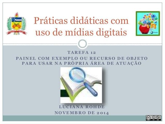 Práticas didáticas com  uso de mídias digitais  TAREFA 12  PAINEL COM EXEMPLO OU RECURSO DE OBJETO  PARA USAR NA PRÓPRIA Á...