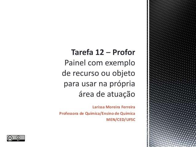 Larissa Moreira Ferreira Professora de Química/Ensino de Química MEN/CED/UFSC