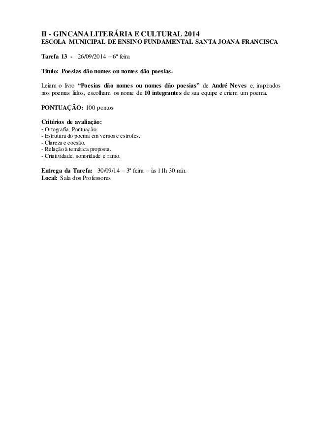 II - GINCANA LITERÁRIA E CULTURAL 2014 ESCOLA MUNICIPAL DE ENSINO FUNDAMENTAL SANTA JOANA FRANCISCA Tarefa 13 - 26/09/2014...