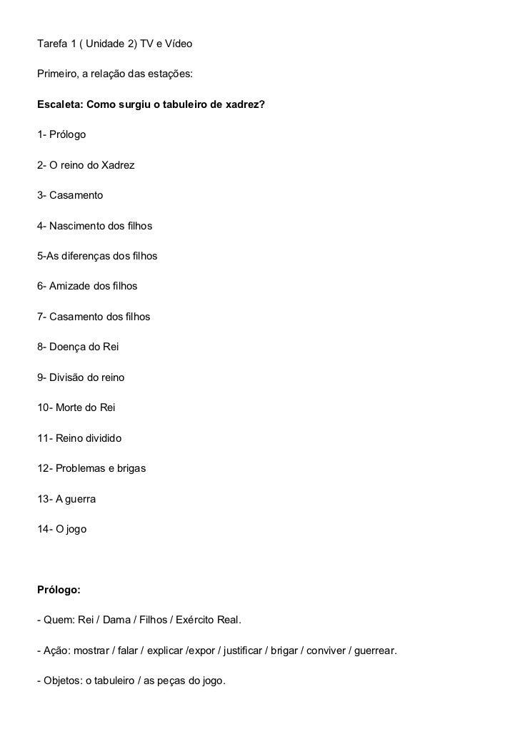 Tarefa 1 ( Unidade 2) TV e VídeoPrimeiro, a relação das estações:Escaleta: Como surgiu o tabuleiro de xadrez?1- Prólogo2- ...