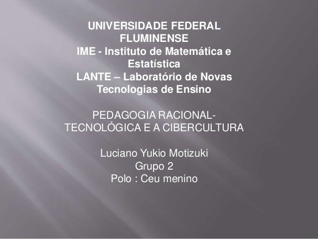 UNIVERSIDADE FEDERAL FLUMINENSE IME - Instituto de Matemática e Estatística LANTE – Laboratório de Novas Tecnologias de En...