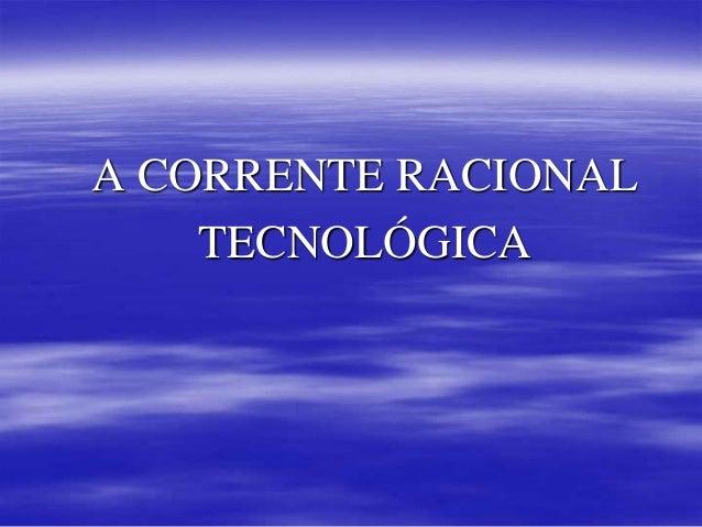 A CORRENTE RACIONAL TECNOLÓGICA