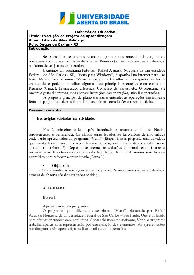 Informática EducativaITítulo: Execução do Projeto de AprendizagemAluno: Lilian da Silva PolicarpoPolo: Duque de Caxias - R...