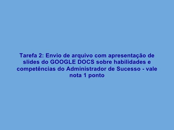 Tarefa 2: Envio de arquivo com apresentação de slides do GOOGLE DOCS sobre habilidades e competências do Administrador de ...