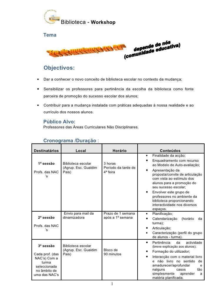Biblioteca - Workshop       Tema          Objectivos:  •   Dar a conhecer o novo conceito de biblioteca escolar no context...