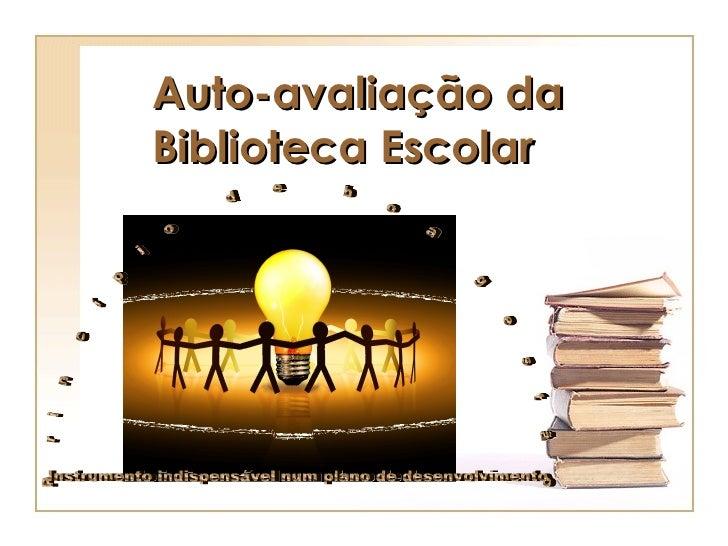 <ul><li>Auto-avaliação da Biblioteca Escolar </li></ul>Princípio de boa gestão  Instrumento indispensável num plano de des...