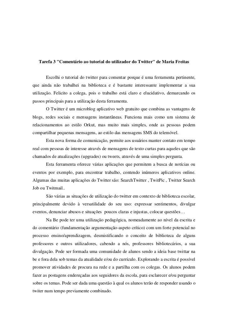 """Tarefa 3 """"Comentário ao tutorial do utilizador do Twitter"""" de Maria Freitas       Escolhi o tutorial do twitter para comen..."""