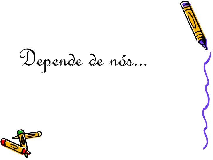 <ul><li>Depende de nós... </li></ul>