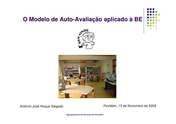 O Modelo de Auto-Avaliação aplicado à BE     António José Roque Salgado                                   Pevidém, 13 de N...