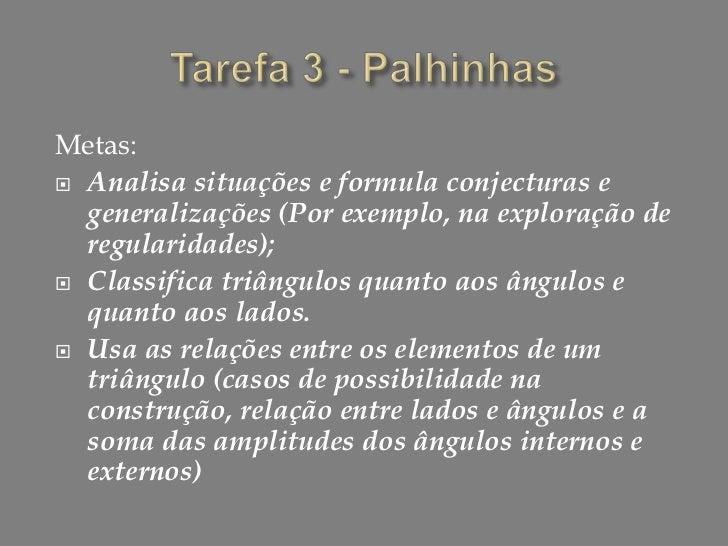 Tarefa 3 - Palhinhas<br />Metas:<br />Analisa situações e formula conjecturas e generalizações (Por exemplo, na exploração...