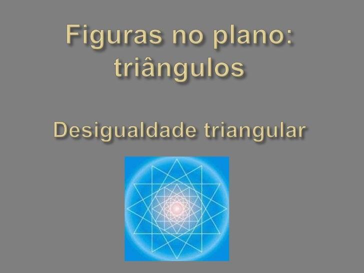 Figuras no plano: triângulosDesigualdade triangular<br />