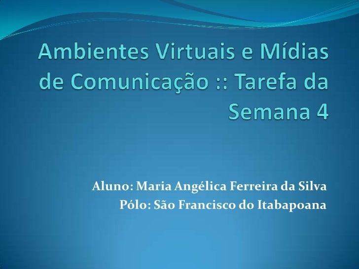Aluno: Maria Angélica Ferreira da Silva    Pólo: São Francisco do Itabapoana
