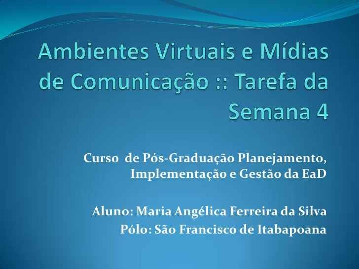 Curso de Pós-Graduação Planejamento,       Implementação e Gestão da EaD Aluno: Maria Angélica Ferreira da Silva     Pólo:...