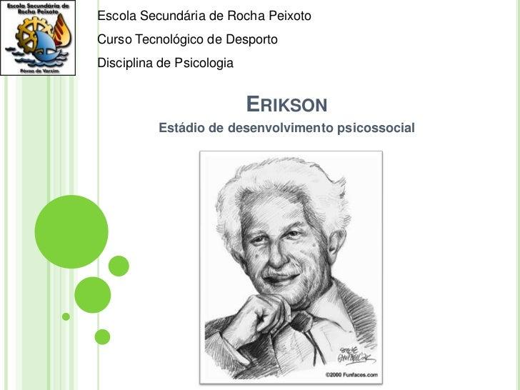 Escola Secundária de Rocha PeixotoCurso Tecnológico de DesportoDisciplina de Psicologia                           ERIKSON ...